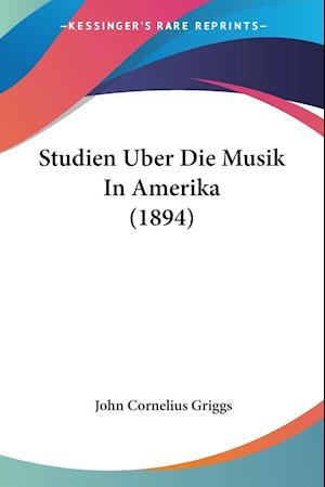 Studien Uber Die Musik in Amerika (1894) af John Cornelius Griggs