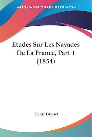 Etudes Sur Les Nayades de La France, Part 1 (1854) af Henri Drouet