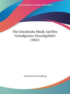 Die Griechische Musik Auf Ihre Grundgesetze Zuruckgefuhrt (1841) af Friedrich Von Drieberg