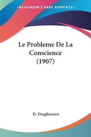 Le Probleme de La Conscience (1907) af D. Draghicesco