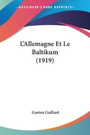 L'Allemagne Et Le Baltikum (1919) af Gaston Gaillard