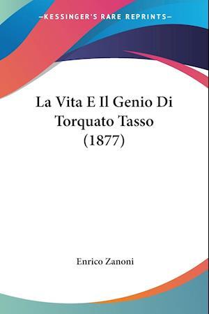 La Vita E Il Genio Di Torquato Tasso (1877) af Enrico Zanoni