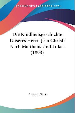 Die Kindheitsgeschichte Unseres Herrn Jesu Christi Nach Matthaus Und Lukas (1893) af August Nebe