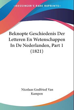 Beknopte Geschiedenis Der Letteren En Wetenschappen in de Nederlanden, Part 1 (1821) af Nicolaas Godfried Van Kampen