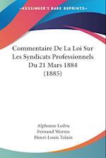 Commentaire de La Loi Sur Les Syndicats Professionnels Du 21 Mars 1884 (1885) af Alphonse Ledru, Fernand Worms