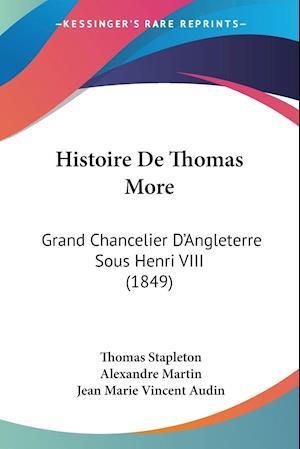Histoire de Thomas More af Alexandre Martin, Jean Marie Vincent Audin, Thomas Stapleton