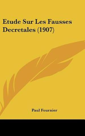 Etude Sur Les Fausses Decretales (1907) af Paul Fournier