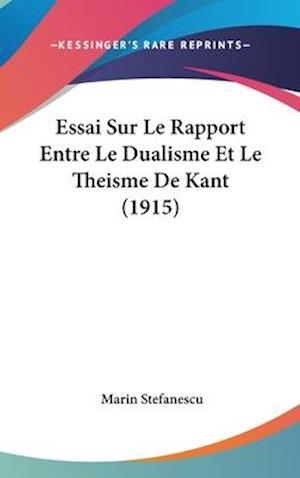 Essai Sur Le Rapport Entre Le Dualisme Et Le Theisme de Kant (1915) af Marin Stefanescu