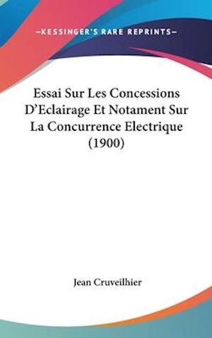 Essai Sur Les Concessions D'Eclairage Et Notament Sur La Concurrence Electrique (1900) af Jean Cruveilhier