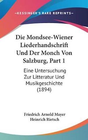 Die Mondsee-Wiener Liederhandschrift Und Der Monch Von Salzburg, Part 1 af Friedrich Arnold Mayer, Heinrich Rietsch