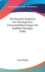 Die Neuesten Zeugnisse Der Theologischen Universitatslehrer Gegen Die Radikale Theologie (1906) af Ernst Muller
