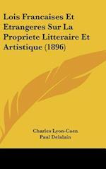 Lois Francaises Et Etrangeres Sur La Propriete Litteraire Et Artistique (1896) af Paul Delalain, Charles Lyon-Caen