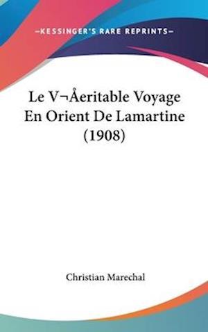 Le Veritable Voyage En Orient de Lamartine (1908) af Christian Marechal
