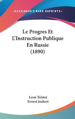 Le Progres Et L'Instruction Publique En Russie (1890) af Leon Tolstoi, Lev Tolstoj, Ernest Jaubert