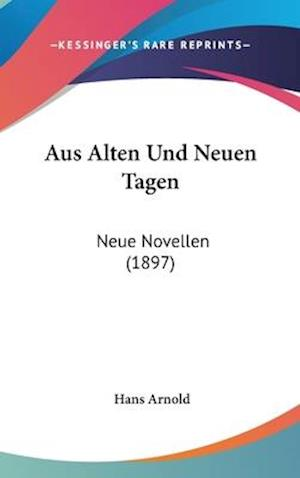 Aus Alten Und Neuen Tagen af Hans Arnold