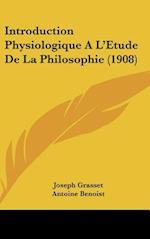 Introduction Physiologique A L'Etude de La Philosophie (1908) af Joseph Grasset, Antoine Benoist