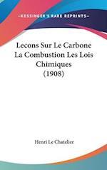 Lecons Sur Le Carbone La Combustion Les Lois Chimiques (1908) af Henri Le Chatelier