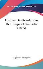 Histoire Des Revolutions de L'Empire D'Autriche (1855) af Alphonse Balleydier
