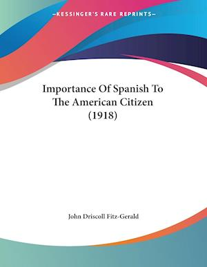 Importance of Spanish to the American Citizen (1918) af John Driscoll Fitz-Gerald