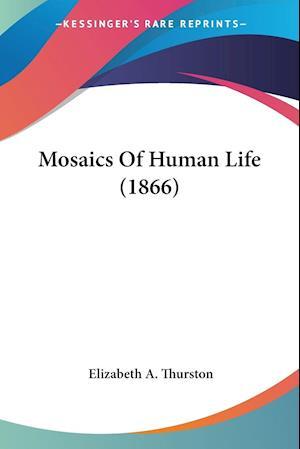 Mosaics of Human Life (1866) af Elizabeth A. Thurston