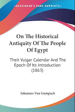 On the Historical Antiquity of the People of Egypt af Johannes Von Gumpach