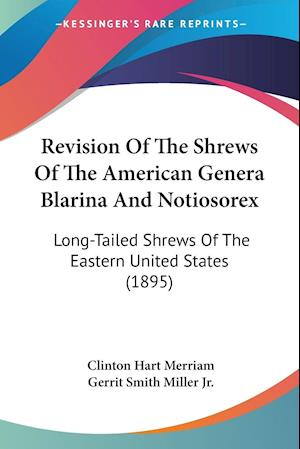 Revision of the Shrews of the American Genera Blarina and Notiosorex af Clinton Hart Merriam, Gerrit Smith Miller Jr.