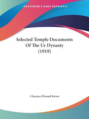Selected Temple Documents of the Ur Dynasty (1919) af Clarence Elwood Keiser