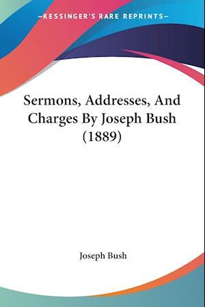 Sermons, Addresses, and Charges by Joseph Bush (1889) af Joseph Bush