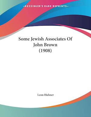Some Jewish Associates of John Brown (1908) af Leon Huhner
