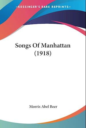 Songs of Manhattan (1918) af Morris Abel Beer