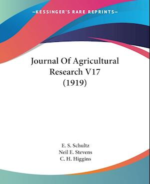 Journal of Agricultural Research V17 (1919) af E. S. Schultz, C. H. Higgins, Neil E. Stevens