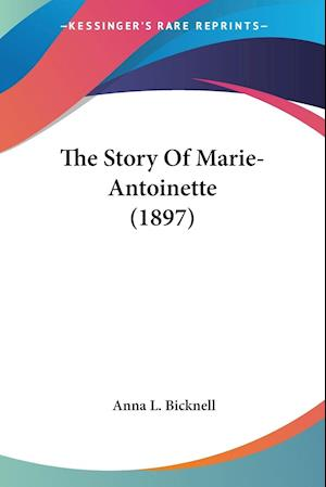 The Story of Marie-Antoinette (1897) af Anna L. Bicknell