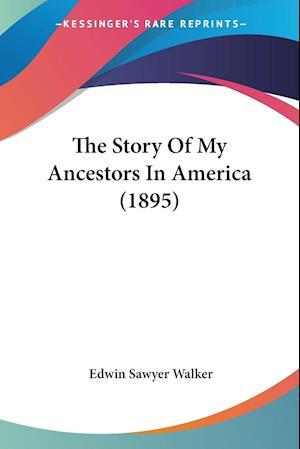 The Story of My Ancestors in America (1895) af Edwin Sawyer Walker