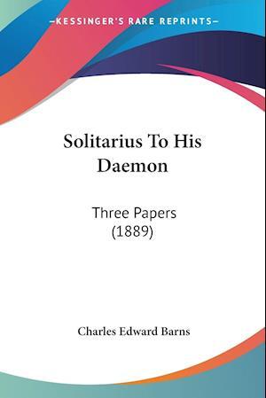 Solitarius to His Daemon af Charles Edward Barns