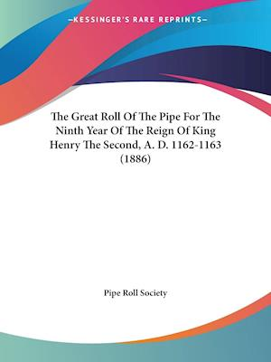 The Great Roll of the Pipe for the Ninth Year of the Reign of King Henry the Second, A. D. 1162-1163 (1886) af Pipe Roll Society, Great Britain Pipe Roll Society