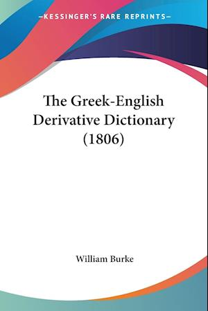The Greek-English Derivative Dictionary (1806) af William Burke