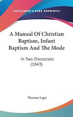 A Manual of Christian Baptism, Infant Baptism and the Mode af Thomas Lape
