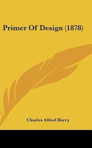 Primer of Design (1878) af Charles Alfred Barry
