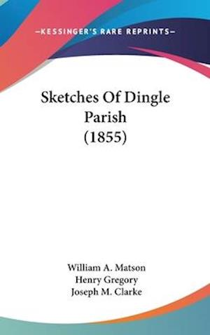 Sketches of Dingle Parish (1855) af William a. Matson