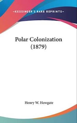 Polar Colonization (1879) af Henry W. Howgate