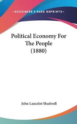 Political Economy for the People (1880) af John Lancelot Shadwell