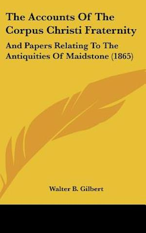 The Accounts of the Corpus Christi Fraternity af Walter B. Gilbert
