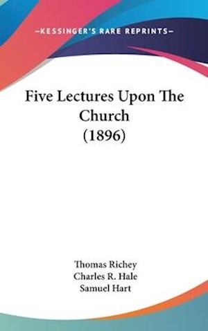 Five Lectures Upon the Church (1896) af Charles R. Hale, Thomas Richey, Samuel Hart