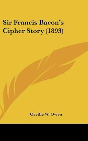 Sir Francis Bacon's Cipher Story (1893) af Orville W. Owen