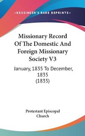 Missionary Record of the Domestic and Foreign Missionary Society V3 af Protestant Episcopal Church, Episcopal C Protestant Episcopal Church