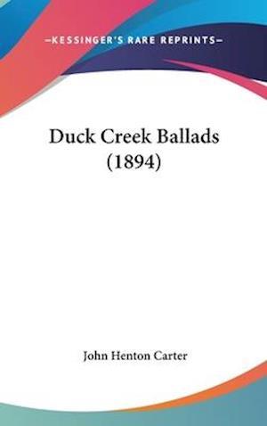 Duck Creek Ballads (1894) af John Henton Carter