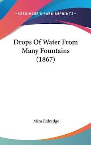 Drops of Water from Many Fountains (1867) af Mira Eldredge