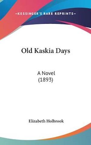 Old Kaskia Days af Elizabeth Holbrook