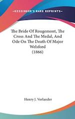 The Bride of Rougemont, the Cross and the Medal, and Ode on the Death of Major Welsford (1866) af Henry J. Verlander