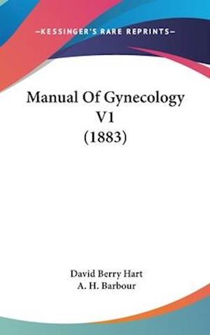 Manual of Gynecology V1 (1883) af A. H. Barbour, David Berry Hart